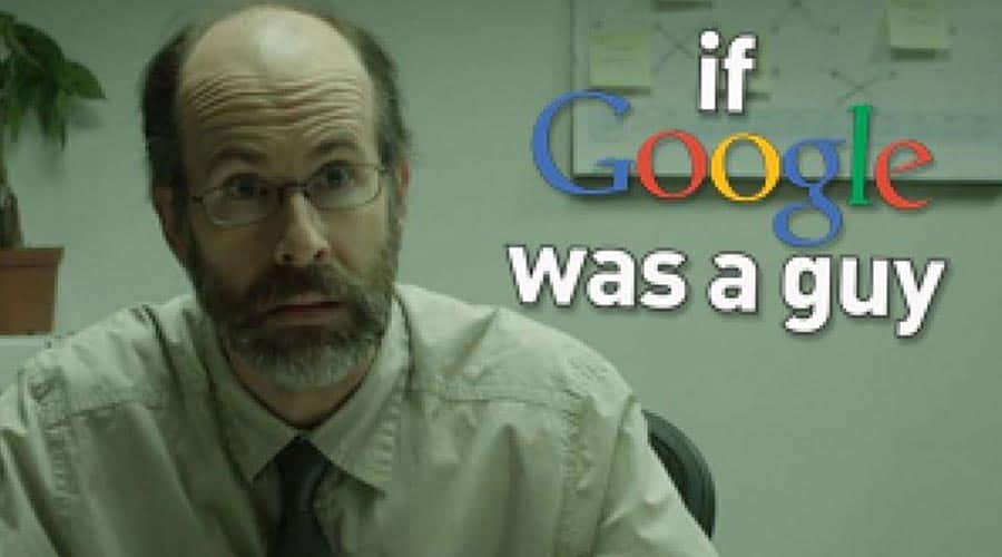 What If Google Was A Guy?