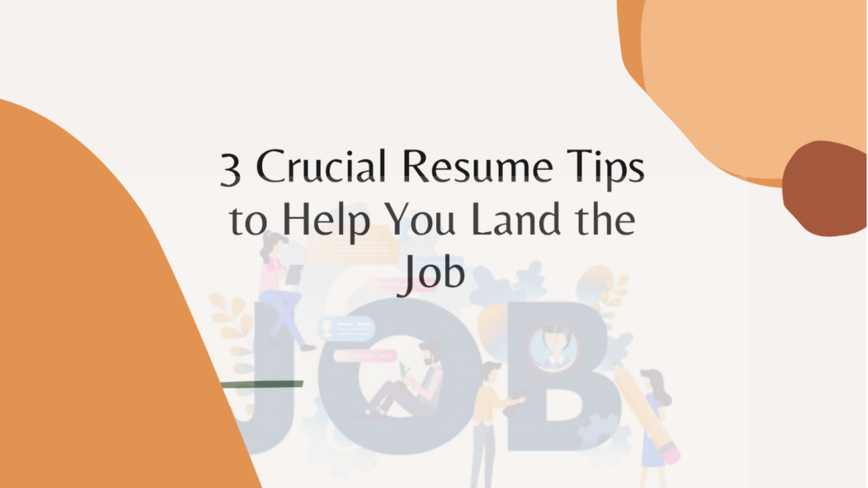 3 Crucial Resume Tips to Help You Land the Job